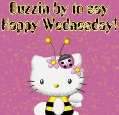 Buzzin by to say Happy Wednesday days bee hello kitty days of the week wednesday weekdays wednesday greeting