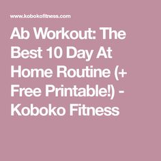 Ab Workout: The Best 10 Day At Home Routine (+ Free Printable!) - Koboko Fitness