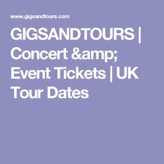 GIGSANDTOURS | Concert & Event Tickets | UK Tour Dates