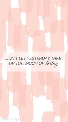 """Dont let yesterday take up too much of today"" cute pink stripe quote inspirational background wallpaper you can download for free on the blog! For any device; mobile, desktop, iphone, android!"
