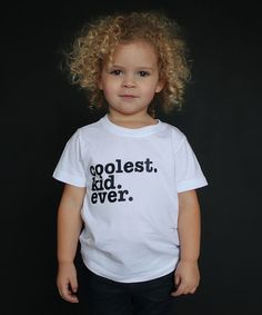 Look at this The Talking Shirt White 'Coolest Kid Ever' - Infant, Toddler & Kids on #zulily today!