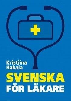 Svenska för läkare / Hakala, Kristiina,