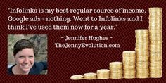 """Jennifer Hughes at TheJennyEvolution.com said: """"Infolinks is my best regular source of income. Google ads – nothing. Went to Infolinks and I think I've used them now for a year."""""""