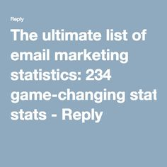 The ultimate list of email marketing statistics: 234 game-changing stats - Reply