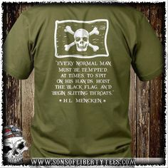 Every normal man must be tempted, at times, to spit on his hands, hoist the black flag, and begin slitting throats. T-Shirt.  #2A #Apparel #Colddeadhands #Comeandtakeit #Conservative #Gunrights #Guns #Igmilitia #Libtards #Patriot #Patrioticshirts #Sonsoflibertytees #Teaparty #Wethepeople