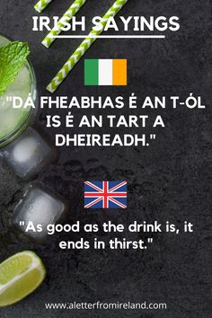 Irish saying: Dá fheabhas é an t-ól is é an tart a dheireadh. Translation: As good as the drink is, it ends in thirst. More proverbs and sayings on A Letter From Ireland. *** #Ireland #culture #proverbs #sayings #Irish #traditions