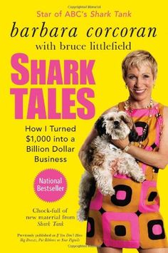 Shark Tales: How I Turned $1, 000 into a Billion Dollar Business: Barbara Corcoran, Bruce Littlefield: 9781591844181: Amazon.com: Books