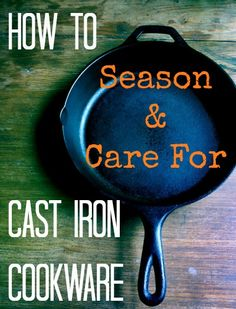 Season and Care for Cast Iron Cookware - GOOD to know!