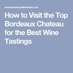 How to Visit the Top Bordeaux Chateau for the Best Wine Tastings