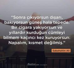 Sonra çıkıyorsun dışarı, bakıyorsun güneş hala tepede. #sabahattin #ali #sözleri #yazar #şair #kitap #şiir #özlü #anlamlı #sözler