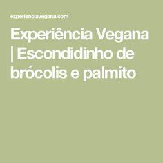 Experiência Vegana | Escondidinho de brócolis e palmito
