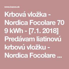 Krbová vložka - Nordica Focolare 70 9 kWh - [7.1. 2018] Predávam liatinovú krbovú vložku - Nordica Focolare 70 9 kWh. Málo používaná na chate.Cena 700 EUR . Tel.:0903 629 235