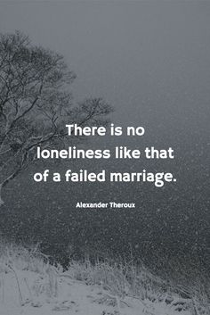 """36 Absolutely Heartbreaking Quotes About Loneliness """"There is no loneliness like that of a failed marriage. Over It Quotes, Great Quotes, Quotes To Live By, Me Quotes, Inspirational Quotes, Failing Marriage Quotes, Divorce Quotes, Relationship Quotes, Relationships"""