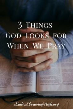 Do you pray prayers that God will hear? Our reading in James this week shows us 3 Things God Looks For When We Pray. Click through to see what they are. | Bible study James | Bible study group | Bible study for women | How to pray |