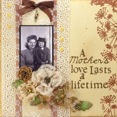 A Mother's Love Lasts a Lifetime ~ feminine page with lovely lace strip and flower cluster.