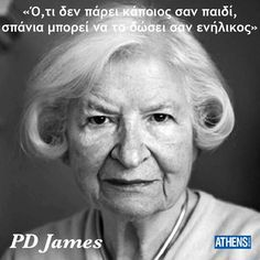 PD James claims to have solved 1931 cold case murder. Crime writer declares 'absolute conviction' that she has identified real-life killer Greek Quotes, Wise Quotes, Beautiful Mind, Beautiful Words, Cool Words, Wise Words, What Is Education, Clever Quotes, Cold Case