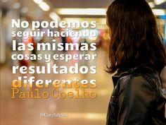 """""""No podemos seguir haciendo las mismas cosas y esperar resultados diferentes"""". #PauloCoelho #Citas #Frases @candidman"""
