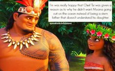 I'm was really happy that Chief Tui was given a reason as to why he didn't want Moana going out on the ocean instead of being a stern father that doesn't understand his daughter.