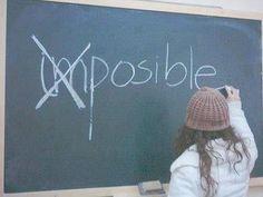 Imposible no hay nada, las limitaciones solo se encuentran en tu mente.