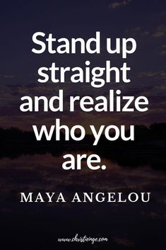 Motivation Quotes : Maya Angelou quote: Stand up straight and realize who you are. - About Quotes : Thoughts for the Day & Inspirational Words of Wisdom Stephen Covey, Wisdom Quotes, Quotes To Live By, Quotes For Life, You Are Beautiful Quotes, Dream Quotes, Positive Quotes, Motivational Quotes, Quotes Inspirational
