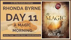 RHONDA BYRNE - The Magic Day 11 is about A Magic Morning. Be grateful in the morning for what you have and it will make your Day nicer!