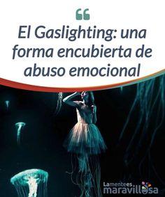 El Gaslighting: una forma encubierta de abuso emocional -   El #Gaslighting se define como una forma de #manipulación en la que una persona lleva a otra a perder su #autoconfianza y ser objeto de control.  #Emociones