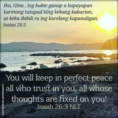 Isaiah 26:3 (NLT) You will keep in perfect peace all who trust in you, all whose thoughts are fixed on you! #BibleVerseOfTheDay  #VerseOfTheDay  #Kapampangan  #PerfectPeace