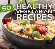 50 Healthy Vegetarian  Vegan Recipes- tasty  nutritious recipes that both vegetarians  meat eaters will love.