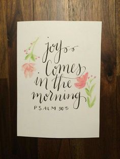 Psalm Joy comes in the morning -- Print by SugarPaperStudio on Etsy Scripture Art, Bible Art, Bible Quotes, Calligraphy Quotes, Caligraphy, Psalm 30, Christian Quotes, Gods Love, Encouragement