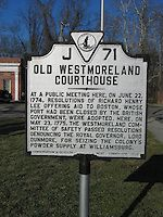 OLD WESTMORELAND COURTHOUSE   At a public meeting here, on June 22, 1774, resolutions of Richard Henry Lee offering aid to Boston, whose port had been closed by the British government, were adopted. Here, on May 23, 1775, the Westmoreland Committee of Safety passed resolutions denouncing the Royal Governor, Lord Dunmore, for seizing the colony's powder supply at Williamsburg. Richard Henry Lee, British Government, June 22, Resolutions, Markers, Virginia, Boston, Safety, Powder