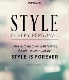 """""""Style is very personal. It has nothing to do with fashion. Fashion is over quickly. Style is forever!"""" - Ralph Lauren. Love this! Love LuLaRoe <3"""