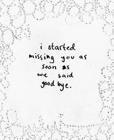 I started missing you :'-☾ as soon as we said good bye.