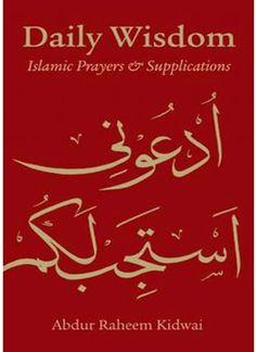Daily Wisdom Islamic Prayers & Supplications By Abdur Raheem Kidwai Hardback 398 pages  Publisher : Kube Publishing, Leicester UK