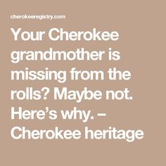 Let's say that you want to join a Cherokee Indian tribe because you were told that grandma was Cherokee. Using information from your family tree on an ancestry site you search the Dawe… Cherokee Tribe, Native American Cherokee, Native American History, American Indians, Cherokee History, Cherokee Indians, Genealogy Sites, Family Genealogy, Find Your Family Tree