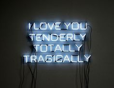 I love you tenderly totally tragically - Neon lights - Luces de neón The Words, Neon Words, Neon Lighting, Lighting Ideas, Word Art, Decir No, Me Quotes, Qoutes, Quotations