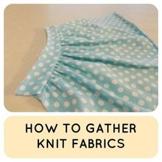 SEWING TUTORIAL:   How to Gather Knits using a gathering foot; seems like this could save a step if making a skirt for daughter