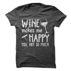 Wine Makes Me Happy T Shirts, Hoodies, Sweatshirts. CHECK PRICE ==► https://www.sunfrog.com/Drinking/Wine-Makes-Me-Happy.html?41382