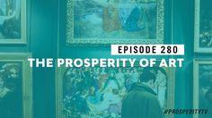 The Prosperity of Art | Ep. 280
