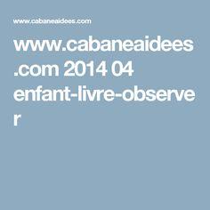 www.cabaneaidees.com 2014 04 enfant-livre-observer