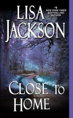 (42)Close to Home by Lisa Jackson | Charlotte's Web of Books