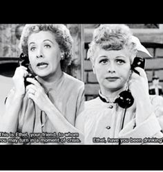 Lucy and Ethel ♡♥♡♥