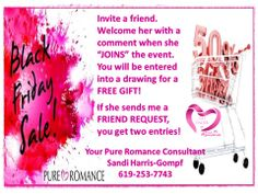 Come to my Black Pink Friday and Cyber Monday Sale event on Facebook!  There is a link under Pure Romance By Sandi Harris-Gompf.  You must be 18 or older.