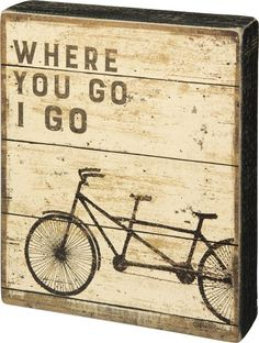 """Wood Box sign with a message Vintage look and print on wood box sign Sign reads """"Where You Go I Go"""" in uppercase block lettering with print of a tandem bicycle"""