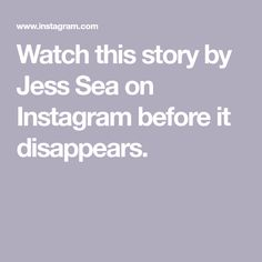 Watch this story by Jess Sea on Instagram before it disappears.
