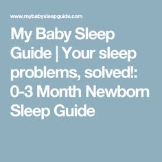 My Baby Sleep Guide | Your sleep problems, solved!: 0-3 Month Newborn Sleep Guide