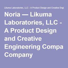 Noria — Likuma Laboratories, LLC - A Product Design and Creative Engineering Company