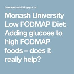 Monash University Low FODMAP Diet: Adding glucose to high FODMAP foods – does it really help?