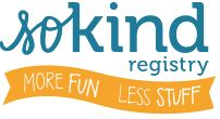 SoKind is a registry service that encourages the giving of homemade gifts, charitable donations, secondhand goods, experiences, time, day-of-event help, and more.  Here's to more fun and less stuff!