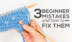 3 Beginner Knitting Mistakes and How to Fix Them | http://sheepandstitch.com/3-beginner-knitting-mistakes/
