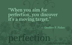 quotes on perfection tattoos | and as the target of perfection is always moving doesn't that ...